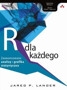 Język R dla każdego: zaawansowane analizy i grafika statystyczna