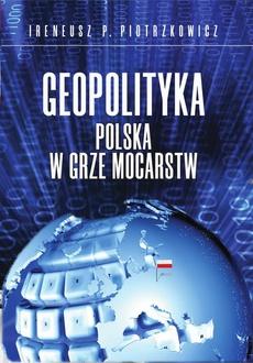 Geopolityka. Polska w grze mocarstw