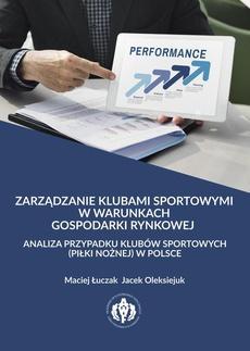Zarządzanie klubami sportowymi w warunkach gospodarki rynkowej - analiza przypadku klubów sportowych (piłki nożnej) w Polsce
