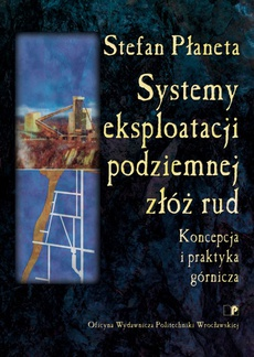 Systemy eksploatacji podziemnej złóż rud. Koncepcja i praktyka górnicza
