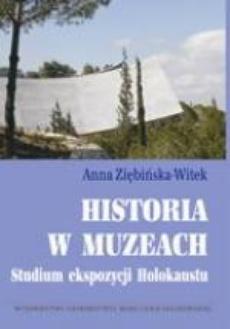 Historia w muzeach. Studium ekspozycji Holokaustu
