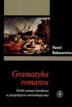 Gramatyka romansu. Polski romans barokowy w perspektywie narratologicznej