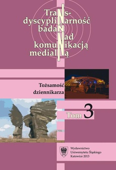 Transdyscyplinarność badań nad komunikacją medialną. T. 3: Tożsamość dziennikarza