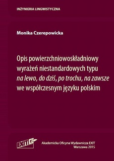 """Opis powierzchniowoskładniowy wyrażeń niestandardowych typu """"na lewo"""", """"do dziś"""", """"po trochu"""", """"na zawsze"""" we współczesnym języku polskim"""