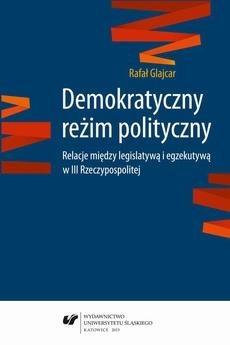 Demokratyczny reżim polityczny - 05 Reżim polityczny sensu stricto w dobie konsolidacji demokracji (1997–2015)