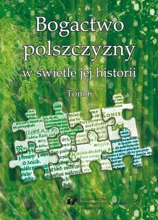 Bogactwo polszczyzny w świetle jej historii. T. 6 - 03 Przeobrażenia semantyczne wyrazów polskich związanych ze sferą mentalną