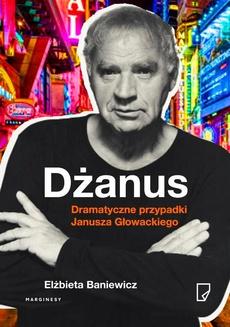 Dżanus Dramatyczne przypadki Janusza Głowackiego