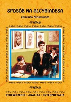Sposób na Alcybiadesa Edmunda Niziurskiego. Streszczenia, analiza, interpretacja