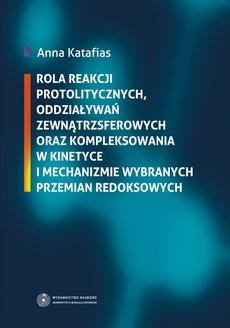 Rola reakcji protolitycznych, oddziaływań zewnątrzsferowych oraz kompleksowania w kinetyce i mechanizmie wybranych przemian redoksowych
