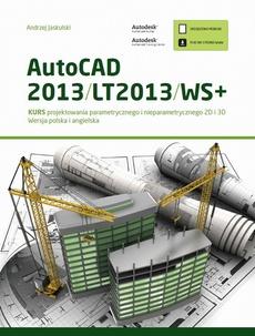 AutoCAD 2013/LT2013/WS+. Kurs projektowania parametrycznego i nieparametrycznego 2D i 3D