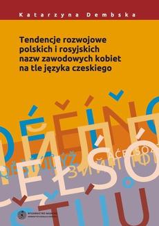 Tendencje rozwojowe polskich i rosyjskich nazw zawodowych kobiet na tle języka czeskiego