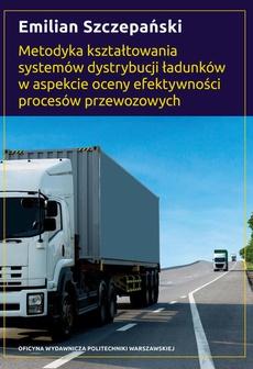 Metodyka kształtowania systemów dystrybucji ładunków w aspekcie oceny efektywności procesów przewozowych