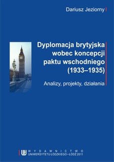 Dyplomacja brytyjska wobec koncepcji paktu wschodniego (1933-1935). Analizy, projekty, działania