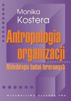 Antropologia organizacji. Metodologia badań terenowych
