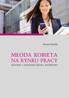 Młoda kobieta na rynku pracy. Szanse i ograniczenia rozwoju