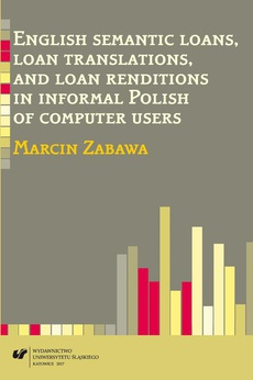 English semantic loans, loan translations, and loan renditions in informal Polish of computer users - 07 Internet forums included in the corpus; Semantic loans, loan translations, and loan renditions in context ; Semantic borrowings found in the corpus;