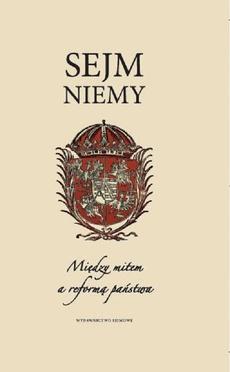 Sejm niemy. Między mitem a reformą państwa
