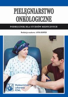Pielęgniarstwo onkologiczne. Podręcznik dla studiów medycznych