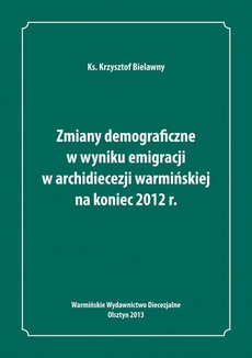 Zmiany demograficzne w wyniku emigracji w archidiecezji warmińskiej na koniec 2012 roku