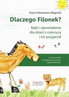 Dlaczego Filonek? Bajki i opowiadania dla dzieci z cukrzycą i ich przyjaciół