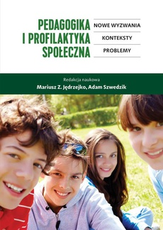 Pedagogika i profilaktyka społeczna. Nowe wyzwania, konteksty, problemy