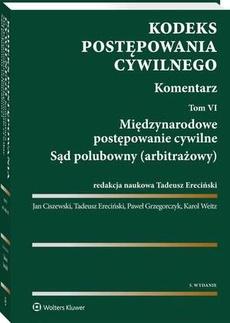 Kodeks postępowania cywilnego. Komentarz. Tom 6. Międzynarodowe postępowanie cywilne. Sąd polubowny (arbitrażowy)