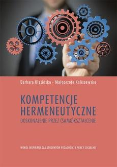 Kompetencje hermeneutyczne. Doskonalenie przez (samo)kształcenie. Wokół inspiracji dla studentów pedagogiki i pracy socjalnej