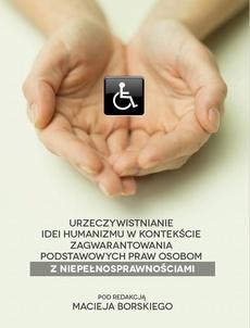 Urzeczywistnianie idei humanizmu w kontekście zagwarantowania podstawowych praw osobom z niepełnosprawnościami - Anna Rogacka-Łukasik: Małżeństwa osób niepełnosprawnych – kontrowersje wokół przeszkody małżeńskiej określonej w art. 12 Kodeksu rodzinnego i