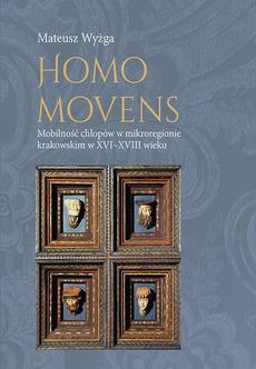 Homo movens. Mobilność chłopów w mikroregionie krakowskim w XVI-XVIII wieku
