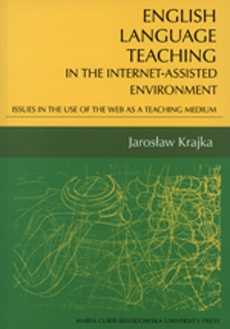 English language teaching In the Internet-assisted environment. Issues in the use of the web as a teaching medium