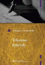 Tekstowe hybrydy. Literackość i jej pogranicza