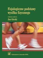 Fizjologiczne podstawy wysiłku fizycznego. Podręcznik dla studentów akademii wychowania fizycznego i akademii medycznych
