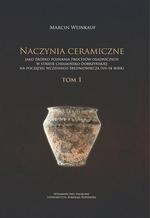 Naczynia ceramiczne jako źródło poznania procesów osadniczych w strefie chełmińsko-dobrzyńskiej na początku wczesnego średniowiecza (VII-IX wiek). Tom 1