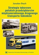 Strategia taborowa polskich przedsiębiorstw międzynarodowego drogowego transportu ładunków