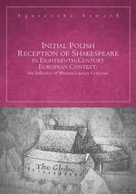 Initial Polish Reception Of Shakespeare in Eighteenth-Century European Context: the Influence of Western Literary Criticism
