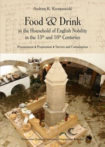Food and Drink in the Household of English Nobility in the 15th and 16th Centuries. Procurement - Preperation - Service and Consumption