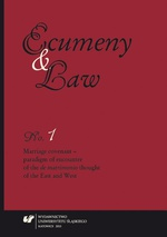 """Ecumeny and Law"" 2013, No. 1: Marriage covenant - paradigm of encounter of the ""de matrimonio"" thought of the East and West - 11 Marriage in Catholic and Lutheran Approach as a Paradigm for Polish Legislator"