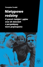 Nietypowe rodziny. O parach lesbijek i gejów oraz ich dzieciach z perspektywy teorii przywiązania Tomalski Przemysław